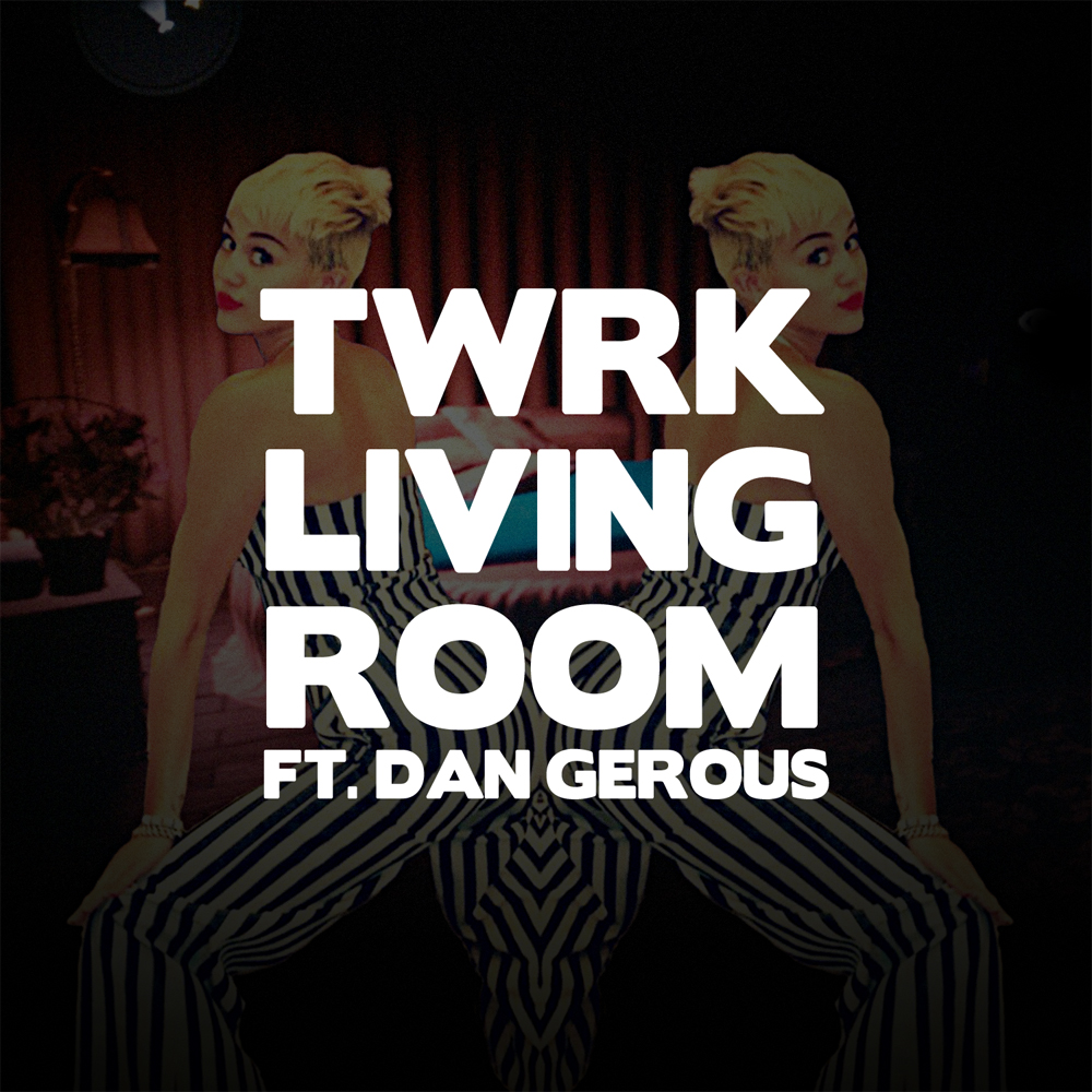 Twerk -  Living Room feat. Dan Gerous